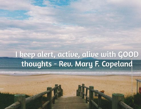 I keep alert, active, alive with GOOD thoughts - Rev. Mary F. Copeland