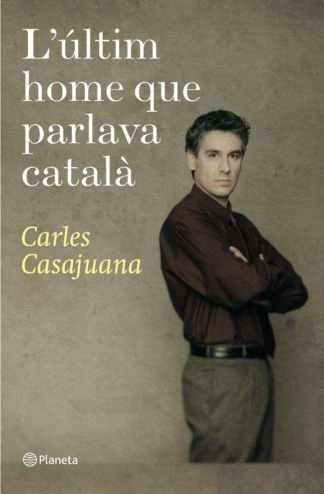 L'últim home que parlava català_Carles Casajuana (desaparició del català,  escriptors catalans en llengües catalana i castellana i l'assetjament immobiliari)