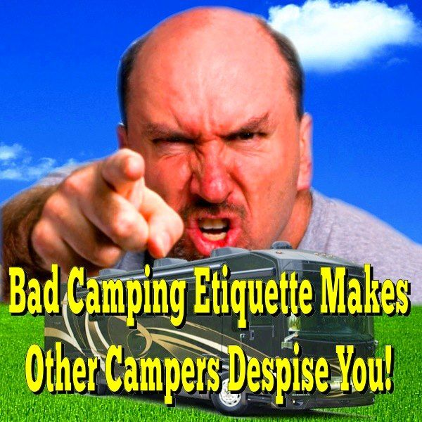 Bad Camping Etiquette Makes Other Campers Despise You