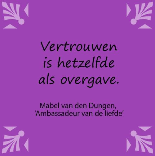 Citaat uit: 'Ambassadeur van de liefde - over schrijven, leven en God', Mabel van den Dungen