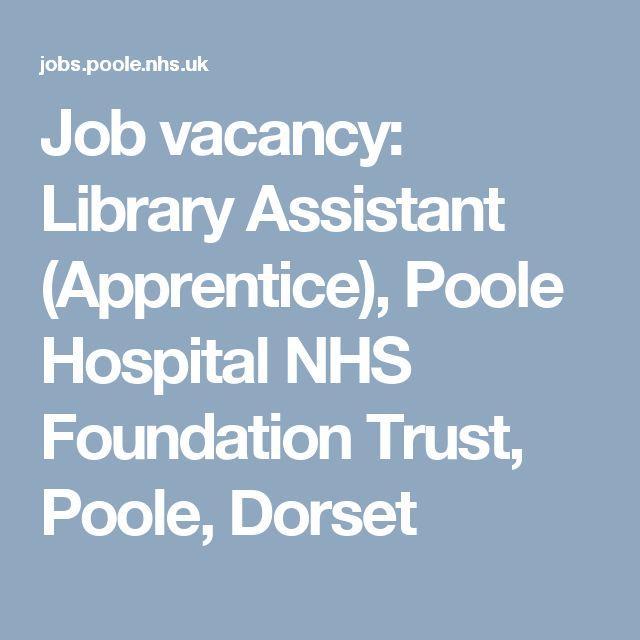 Job vacancy: Library Assistant (Apprentice), Poole Hospital NHS Foundation Trust, Poole, Dorset