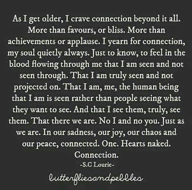 ..Just to know, to feel in the blood flowing through me that I am seen and not seen through. <3