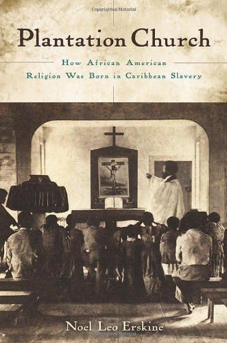 Plantation Church: How African American Religion Was Born in Caribbean Slavery by Noel Leo Erskine,http://www.amazon.com/dp/0195369130/ref=cm_sw_r_pi_dp_rFoetb1J8SS8N2MK