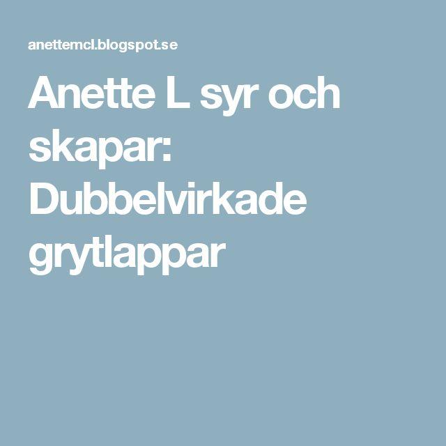 Anette L syr och skapar: Dubbelvirkade grytlappar