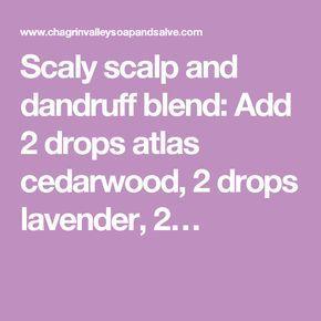 Scaly scalp and dandruff blend: Add 2 drops atlas cedarwood, 2 drops lavender, 2…