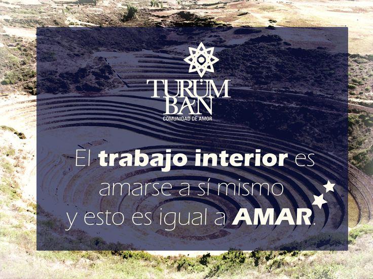 El trabajo interior es amarse a sí mismo y esto es igual a AMAR.  www.Turumban.com