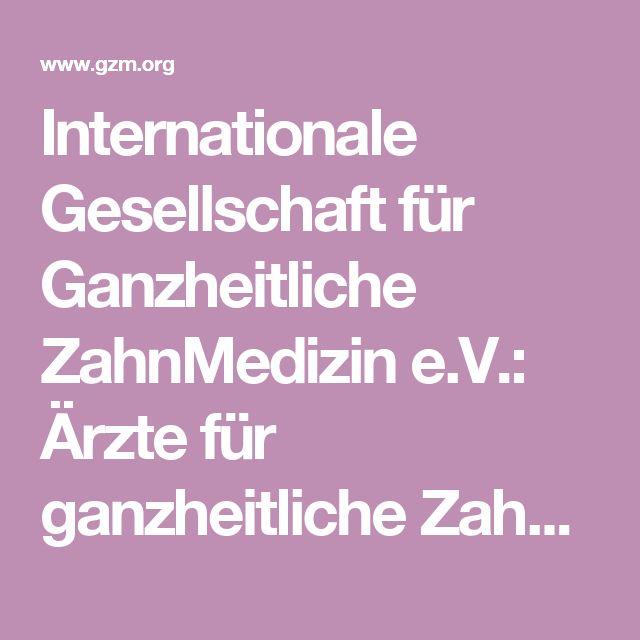 Internationale Gesellschaft für Ganzheitliche ZahnMedizin e.V.: Ärzte für ganzheitliche Zahnmedizin