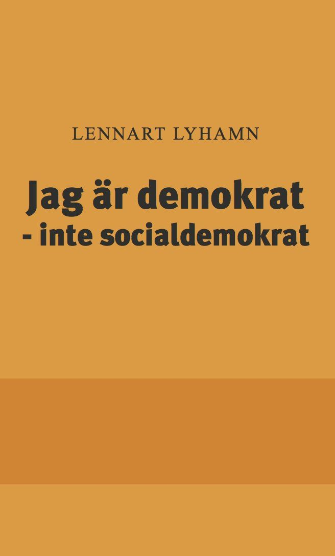 Jag är demokrat  - inte socialdemokrat av Lennart Lyhamn - https://www.vulkanmedia.se/butik/samhalle-politik-och-debatt/jag-ar-demokrat-inte-socialdemokrat-av-lennart-lyhamn/