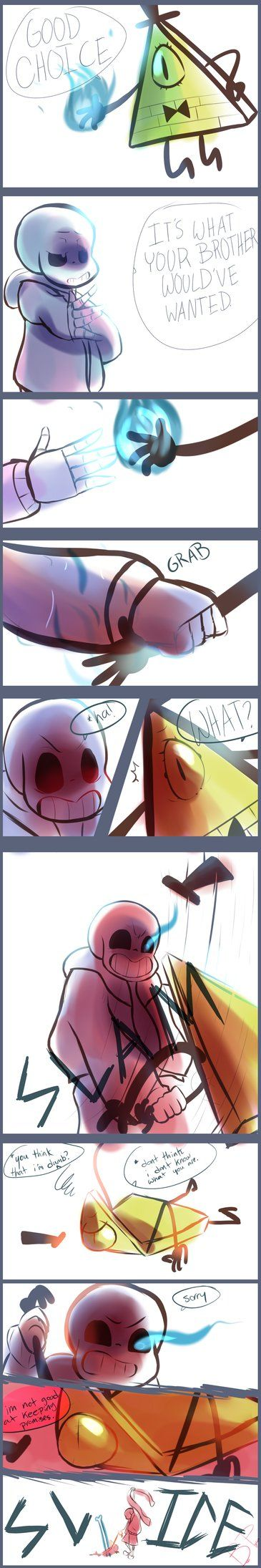 i wonder... what would Sans do if bill offered to prevent time from repeating? Would he take the deal? 8D i couldn't help it i need more crossovers in my life. there might be more of this... okay, ... << WHOA. I NEED MORE OF THIS<<<I'D LOVE TO SEE MORE OF THIS X)