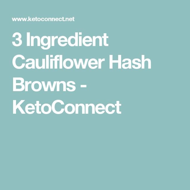3 Ingredient Cauliflower Hash Browns - KetoConnect