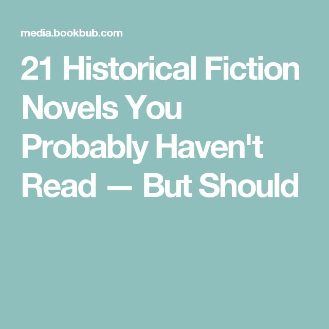 21 Historical Fiction Novels You Probably Haven't Read — But Should