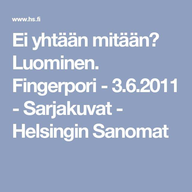 Ei yhtään mitään? Luominen. Fingerpori - 3.6.2011 - Sarjakuvat - Helsingin Sanomat