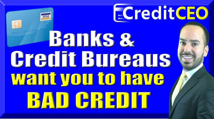Banks & Credit Bureaus Want You To Have Bad Credit
