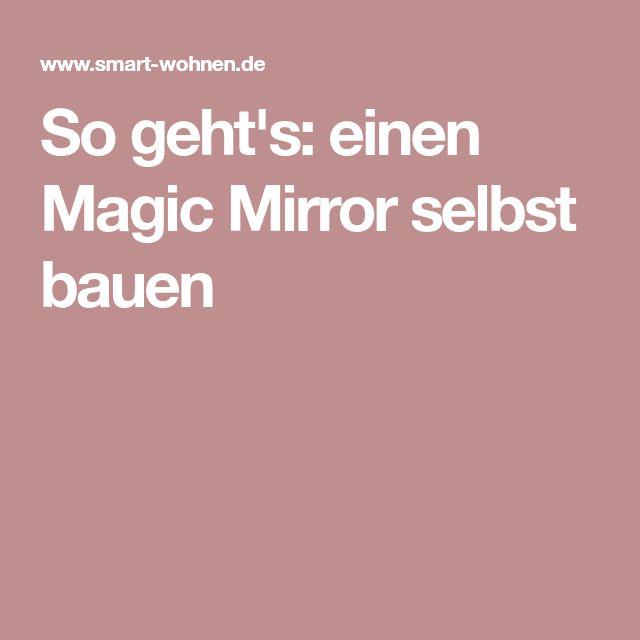 So geht's: einen Magic Mirror selbst bauen – Mel Anie