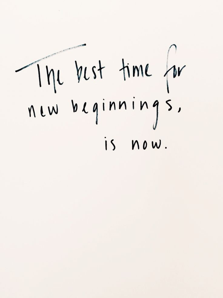 The best time for new beginnings is now.