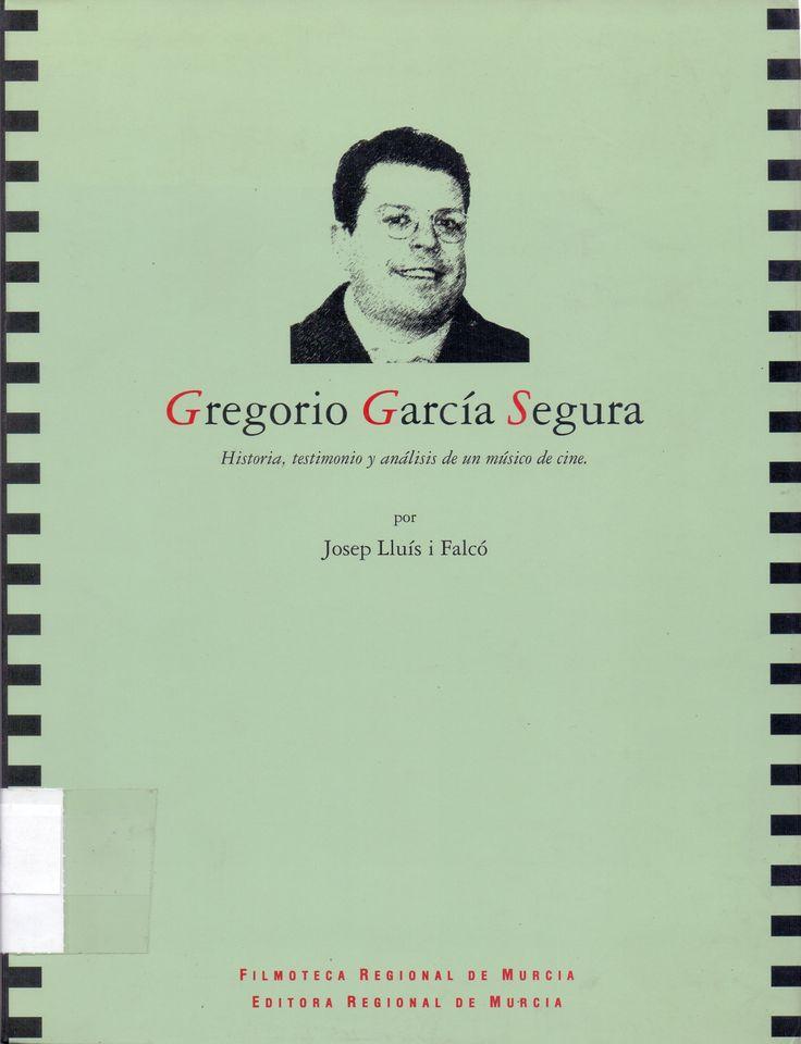 LLUÍS I FALCÓ, Josep. Gregorio García Segura. Historia, testimonio y análisis de un músico de cine. Filmoteca Regional de Murcia (1994).