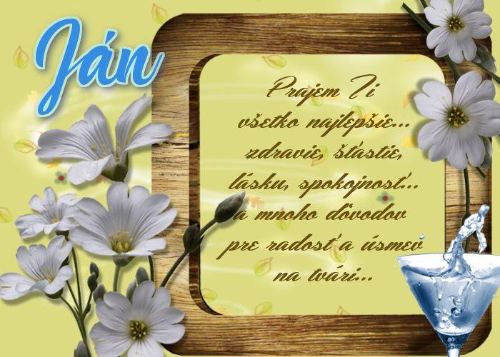 Ján Prajem Ti všetko najlepšie...zdravie, šťastie, lásku, spokojnosť...mnoho dôvodov pre radosť a úsmev na tvári...