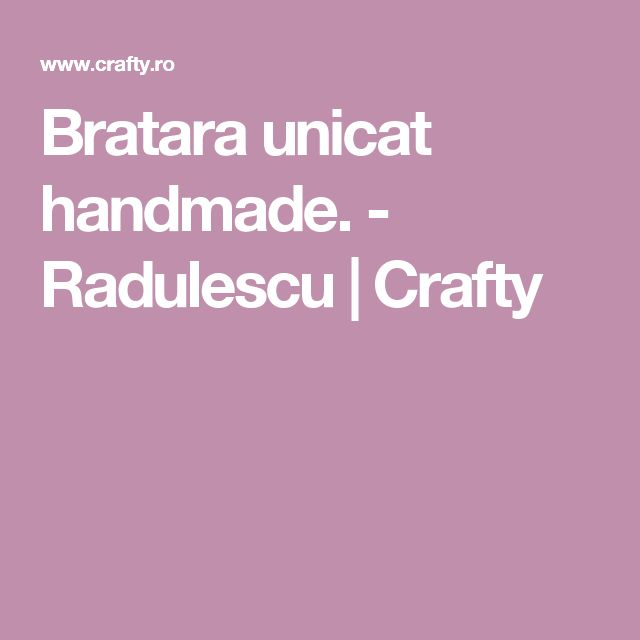Bratara unicat handmade. - Radulescu | Crafty