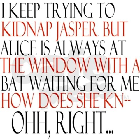 I'm betting on Alice.  ~I'd kidnap Jasper AND Edward
