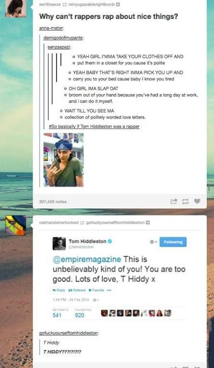 I think I just died laughing. I would start listening to rap if Tim Hiddleston became a rapper.