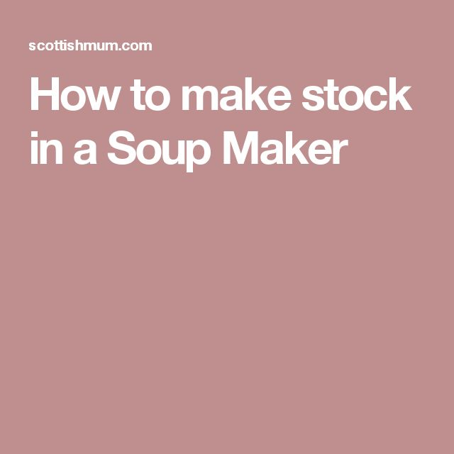 How to make stock in a Soup Maker