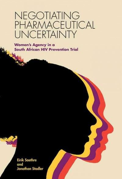 Negotiating Pharmaceutical Uncertainty: Women's Agency in a South African HIV Prevention Trial