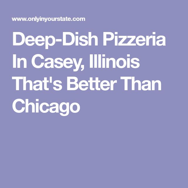 Deep-Dish Pizzeria In Casey, Illinois That's Better Than Chicago