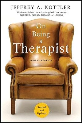 On Being a Therapist by: Jeffrey Kottler