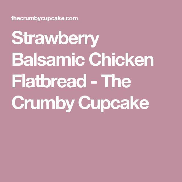 Strawberry Balsamic Chicken Flatbread - The Crumby Cupcake