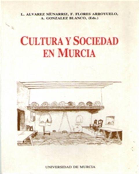 Cultura y sociedad en Murcia / [editores] L. Álvarez Munarriz, F. Flores Arroyuelo, A. González Blanco.-- Murcia : Universidad, Secretariado de Publicaciones, 1993. 39(MU) CUL cul