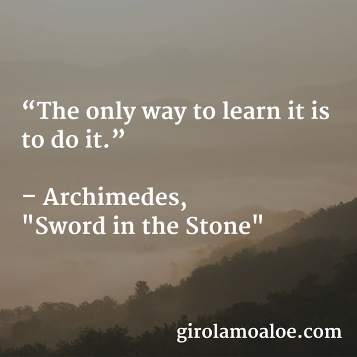 "The only way to #learn it is to do it. #Archimedes ""Sword in the Stone"" http://girolamoaloe.com"