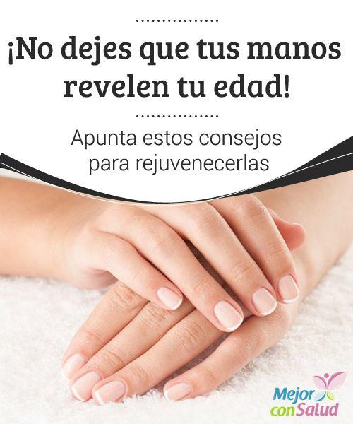 ¡No dejes que tus manos revelen tu edad! Apunta estos consejos para rejuvenecerlas   Rejuvenece la piel de tus manos para que estas no reflejen los signos de la edad prematuros. Descubre las mejores recomendaciones.