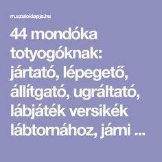 44 mondóka totyogóknak: jártató, lépegető, állítgató, ugráltató, lábjáték versikék lábtornához, járni - Szülők Lapja - Szülők lapja