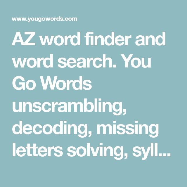 AZ word finder and word search. You Go Words unscrambling, decoding, missing letters solving, syllables, compound words, vowels, synonyms, anagrams, rhymes, and more.