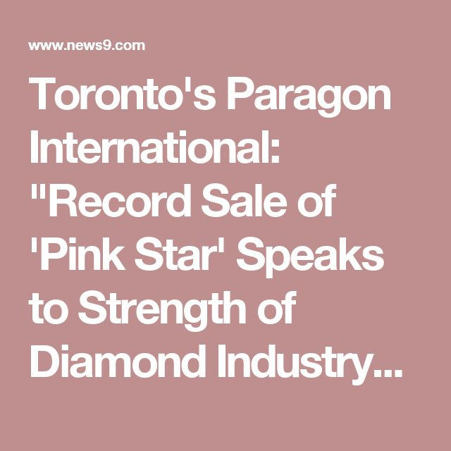 "Toronto's Paragon International: ""Record Sale of 'Pink Star' Speaks to Strength of Diamond Industry"" - News9.com - Oklahoma City, OK - News, Weather, Video and Sports  Paragon International Wealth Management Inc., #investing #investors #investment #invest #wealthmanagement #diamonds #profits"