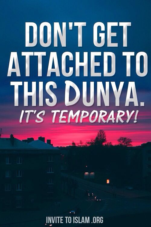 Don't get attached to this dunya… it's temporary!