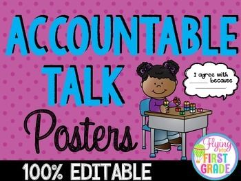 Accountable TalkHere are 16 posters that can be used for accountable talk with your students. They come in black and white and you can edit to make anymore that you need.