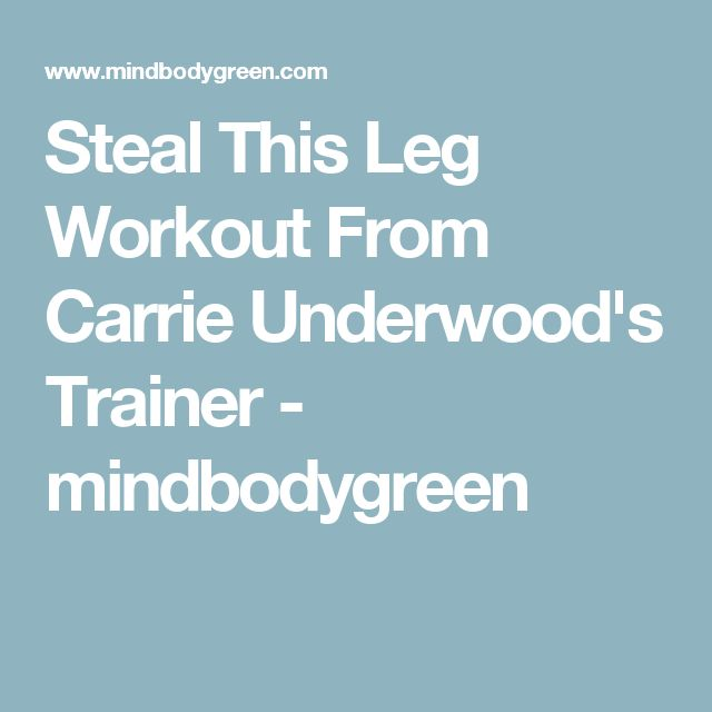 Steal This Leg Workout From Carrie Underwood's Trainer - mindbodygreen