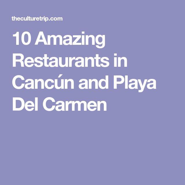 10 Amazing Restaurants in Cancún and Playa Del Carmen