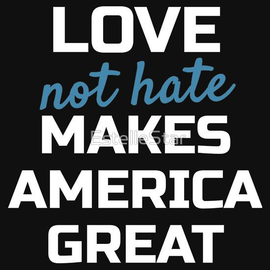 sweatshirt, t shirt, poster, or hoodie - Womens March; Love not Hate Makes America Great. Also is a poster. For the (Million) Womens March on Washington, Los Angeles, New York, Chicago, Denver, etc. Not My President, Protest, pro-tolerance, acceptance, and gay LGBTQ Rights, Feminism, womens rights, anti-trump, Inauguration Day, January 21, 2017