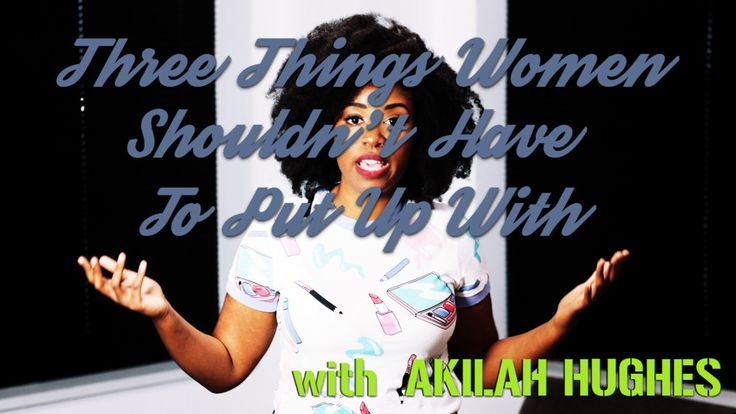 Comedian Akilah Hughes shares 3 top things women shouldn't have to put up with: