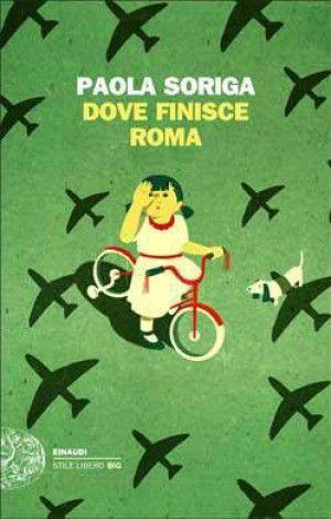 "Paola Soriga, ""Dove finisce Roma"", Einaudi, Torino 2012, pagine 140, euro 15,50"