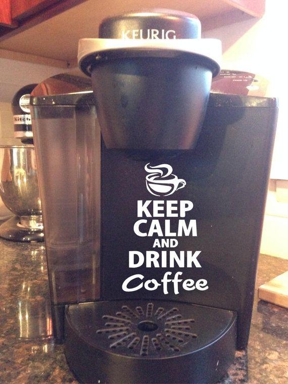 Keurig *Keep Calm And Drink Coffee* Vinyl sticker on Etsy, $5.00