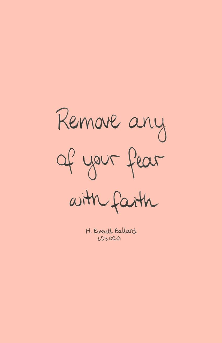 Remove any of your fear with faith. —M. Russell Ballard #LDS