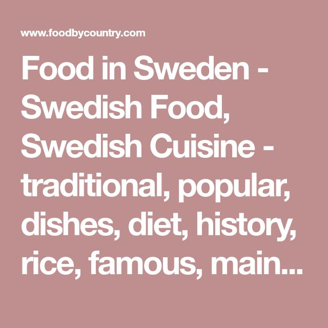 Food in Sweden - Swedish Food, Swedish Cuisine - traditional, popular, dishes, diet, history, rice, famous, main, make