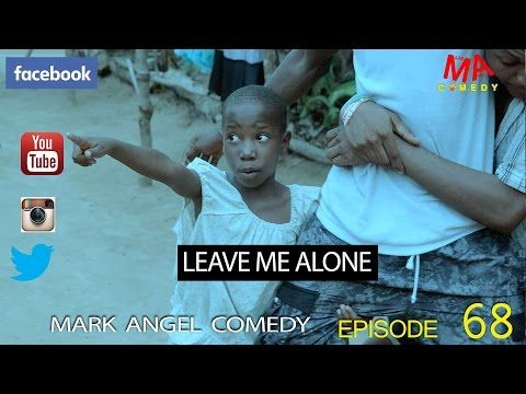 LEAVE ME ALONE (Mark Angel Comedy) (Episode 68) - YouTube