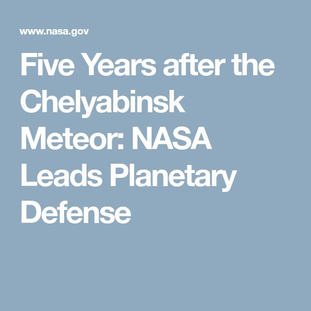 Five Years after the Chelyabinsk Meteor: NASA Leads Planetary Defense