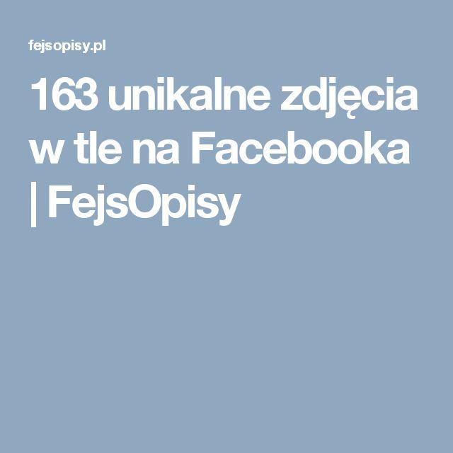 163 unikalne zdjęcia w tle na Facebooka | FejsOpisy