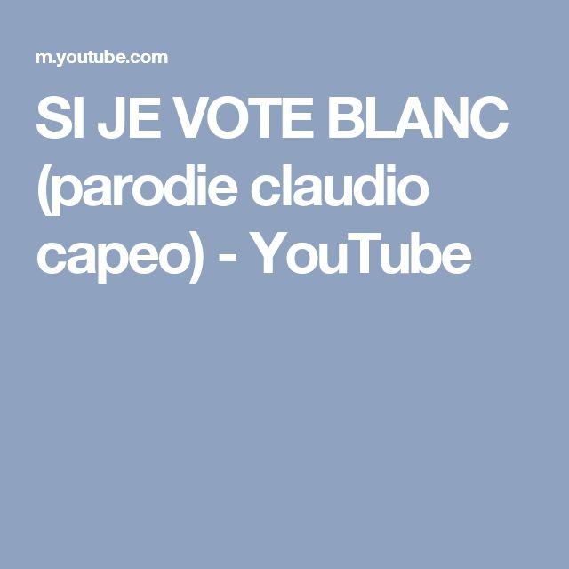 SI JE VOTE BLANC (parodie claudio capeo) - YouTube