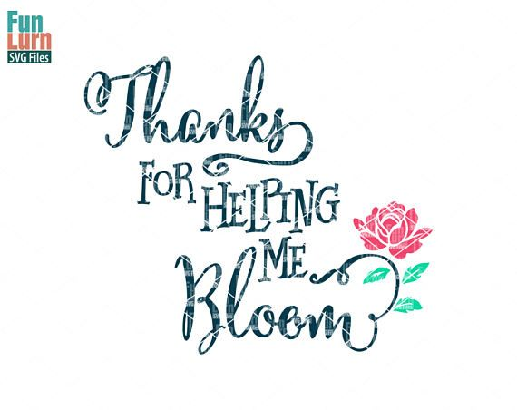 Thank you for helping me bloom svg Teacher appreciation